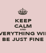 KEEP CALM AND EVERYTHING WILL BE JUST FINE - Personalised Poster A1 size