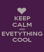 KEEP CALM AND EVETYTHING COOL - Personalised Poster A1 size