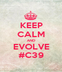 KEEP CALM AND EVOLVE #C39 - Personalised Poster A1 size