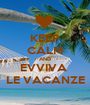 KEEP CALM AND EVVIVA  LE VACANZE - Personalised Poster A1 size