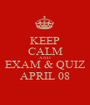 KEEP CALM AND EXAM & QUIZ APRIL 08 - Personalised Poster A1 size