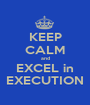KEEP CALM and EXCEL in EXECUTION - Personalised Poster A1 size