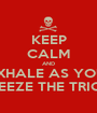 KEEP CALM AND EXHALE AS YOU  SQUEEZE THE TRIGGER - Personalised Poster A1 size