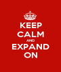 KEEP CALM AND EXPAND ON - Personalised Poster A1 size