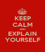 KEEP CALM AND EXPLAIN YOURSELF - Personalised Poster A1 size