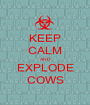 KEEP CALM AND EXPLODE COWS - Personalised Poster A1 size