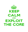 KEEP CALM AND EXPLOIT THE CORE - Personalised Poster A1 size