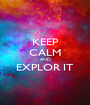 KEEP CALM AND EXPLOR IT  - Personalised Poster A1 size