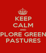 KEEP CALM AND EXPLORE GREENER PASTURES - Personalised Poster A1 size