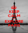 KEEP CALM AND EXPLORE PARIS - Personalised Poster A1 size