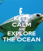 KEEP CALM AND EXPLORE THE OCEAN - Personalised Poster A1 size