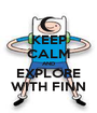 KEEP CALM AND EXPLORE WITH FINN - Personalised Poster A1 size