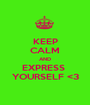 KEEP CALM AND EXPRESS  YOURSELF <3 - Personalised Poster A1 size