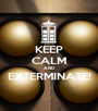 KEEP CALM AND EXTERMINATE!  - Personalised Poster A1 size