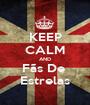 KEEP CALM AND Fãs De  Estrelas - Personalised Poster A1 size