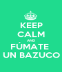 KEEP CALM AND FÚMATE  UN BAZUCO - Personalised Poster A1 size