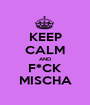 KEEP CALM AND F*CK MISCHA - Personalised Poster A1 size