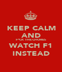 KEEP CALM AND F*CK THE CHORES WATCH F1 INSTEAD - Personalised Poster A1 size