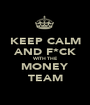 KEEP CALM AND F*CK WITH THE MONEY TEAM - Personalised Poster A1 size