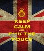 KEEP CALM AND F**K THE POLICE - Personalised Poster A1 size