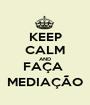 KEEP CALM AND FAÇA  MEDIAÇÃO - Personalised Poster A1 size