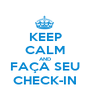 KEEP CALM AND FAÇA SEU CHECK-IN - Personalised Poster A1 size