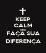 KEEP CALM AND FAÇA SUA DIFERENÇA - Personalised Poster A1 size