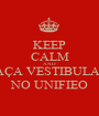 KEEP CALM AND FAÇA VESTIBULAR  NO UNIFIEO - Personalised Poster A1 size