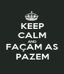 KEEP CALM AND FAÇAM AS PAZEM - Personalised Poster A1 size