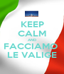 KEEP CALM AND FACCIAMO  LE VALIGE - Personalised Poster A1 size