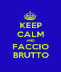 KEEP CALM AND FACCIO BRUTTO - Personalised Poster A1 size