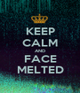 KEEP CALM AND FACE MELTED - Personalised Poster A1 size