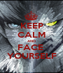 KEEP CALM AND FACE  YOURSELF - Personalised Poster A1 size