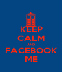 KEEP CALM AND FACEBOOK ME - Personalised Poster A1 size