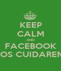 KEEP CALM AND FACEBOOK NOSOTROS NOS CUIDAREMOS DEL PAIS - Personalised Poster A1 size