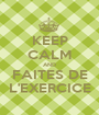 KEEP CALM AND FAITES DE L'EXERCICE - Personalised Poster A1 size