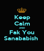Keep Calm AND Fak You Sanababish  - Personalised Poster A1 size