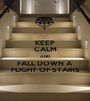 KEEP CALM AND FALL DOWN A  FLIGHT OF STAIRS - Personalised Poster A1 size