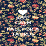 KEEP CALM AND FALL FOR A TAURUS - Personalised Poster A1 size