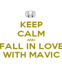 KEEP CALM AND FALL IN LOVE WITH MAVIC - Personalised Poster A1 size