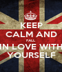 KEEP CALM AND FALL  IN LOVE WITH  YOURSELF - Personalised Poster A1 size