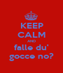 KEEP CALM AND falle du' gocce no? - Personalised Poster A1 size