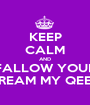 KEEP CALM AND FALLOW YOUR DREAM MY QEEN - Personalised Poster A1 size