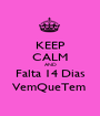 KEEP CALM AND Falta 14 Dias VemQueTem  - Personalised Poster A1 size