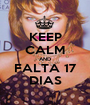 KEEP CALM AND FALTA 17 DIAS - Personalised Poster A1 size