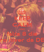 KEEP CALM AND falta 8 dia paro niver da DEmi - Personalised Poster A1 size
