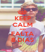KEEP CALM AND FALTA 8 DIAS - Personalised Poster A1 size