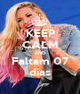 KEEP CALM AND Faltam 07 dias - Personalised Poster A1 size