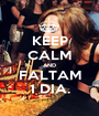 KEEP CALM AND FALTAM 1 DIA. - Personalised Poster A1 size