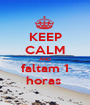 KEEP CALM AND faltam 1 horas  - Personalised Poster A1 size